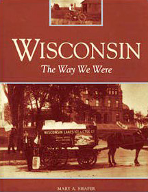 Wisconsin - The Way We Were: 1845-1945